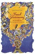 French Gastronomy The History & Geography of a Passion