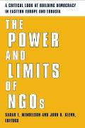 The Power and Limits of NGOs: A Critical Look at Building Democracy in Eastern Europe and Eurasia