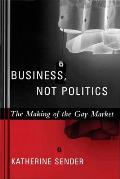 Business, Not Politics: The Making of the Gay Market Cover