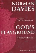 Gods Playground A History of Poland Volume 1 Revised Edition