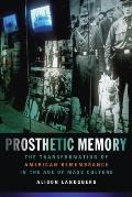 Prosthetic Memory : Transformation of American Remembrance in the Age of Mass Culture (04 Edition)