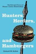 Hunters, Herders, and Hamburgers: The Past and Future of Human-Animal Relationships