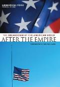After the Empire: The Breakdown of the American Order (European Perspectives: A Series in Social Thought & Cultural Criticism)