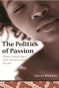 The Politics of Passion: Women's Sexual Culture in the Afro-Surinamese Diaspora (Between Men--Between Women) Cover
