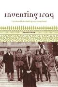 Inventing Iraq The Failure of Nation Building & a History Denied