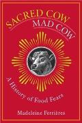 Sacred Cow, Mad Cow: A History of Food Fears