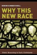 Why This New Race: Ethnic Reasoning in Early Christianity (Gender, Theory, and Religion) Cover
