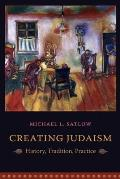 Creating Judaism History Tradition Practice