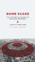 Bomb Scare The History & Future of Nuclear Weapons