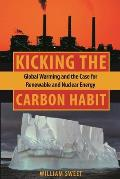 Kicking the Carbon Habit: Global Warming and the Case for Renewable and Nuclear Energy Cover