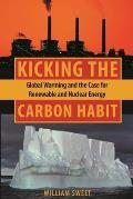 Kicking the Carbon Habit Global Warming & the Case for Renewable & Nuclear Energy