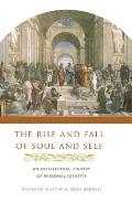 Rise & Fall of Soul & Self An Intellectual History of Personal Identity
