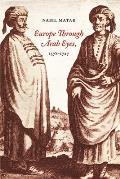 Europe Through Arab Eyes 1578 1727