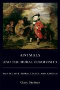 Animals and the Moral Community: Mental Life, Moral Status, and Kinship Cover