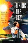 Fixing the Sky The Checkered History of Weather & Climate Control