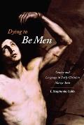 Dying to Be Men: Gender and Language in Early Christian Martyr Texts (Gender, Theory, and Religion) Cover