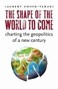 The Shape of the World to Come: Charting the Geopolitics of a New Century