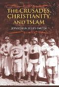 The Crusades, Christianity, and Islam (Bampton Lectures in America)