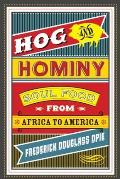 Hog and Hominy: Soul Food from Africa to America (Arts and Traditions of the Table: Perspectives on Culinary H)