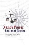 Scales of Justice Reimagining Political Space in a Globalizing World