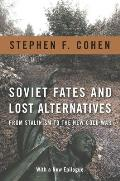 Soviet Fates & Lost Alternatives From Stalinism to the New Cold War