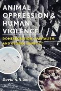 The Animal Oppression and Human Violence (Critical Perspectives on Animals: Theory, Culture, Science,)