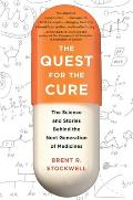 Quest for the Cure The Science & Stories Behind the Next Generation of Medicines