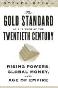 The Gold Standard at the Turn of the Twentieth Century: Rising Powers, Global Money, and the Age of Empire (Columbia Studies in International and Global History)