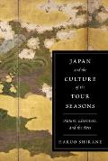 Japan and the Culture of the Four Seasons: Nature, Literature, and the Arts Cover