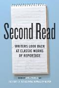 Second Read: Writers Look Back at Classic Works of Reportage (Columbia Journalism Review Books)