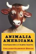 Animalia Americana: Animal Representations and Biopolitical Subjectivity (Critical Perspectives on Animals: Theory, Culture, Science a)