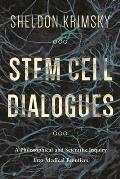 Stem Cell Dialogues: A Philosophical and Scientific Inquiry Into Medical Frontiers