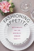 Fashioning Appetite: Restaurants and the Making of Modern Identity (Arts and Traditions of the Table: Perspectives on Culinary History)