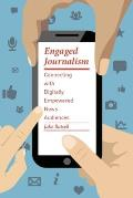 Engaged Journalism: Connecting with Digitally Empowered News Audiences (Columbia Journalism Review Books)