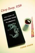 Chop Suey, USA: The Story of Chinese Food in America (Arts and Traditions of the Table: Perspectives on Culinary H)