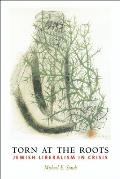 Torn at the Roots: The Crisis of Jewish Liberalism in Postwar America