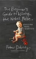 The Beginner's Guide to Winning the Nobel Prize: A Life in Science