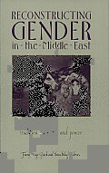Reconstructing Gender in the Middle East: Tradition, Identity, and Power