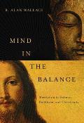 Mind in the Balance: Meditation in Science, Buddhism, & Christianity