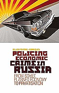 Policing Economic Crime in Russia: From Soviet Planned Economy to Privatization