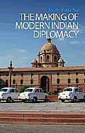 The Making of Modern Indian Diplomacy: A Critique of Eurocentrism (Columbia/Hurst)