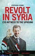 Revolt in Syria Eye Witness to the Uprising