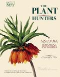 Plant Hunters The Adventures of the Worlds Greatest Botanical Explorers