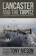 Lancaster and the Tirpitz: The Story of the Legendary Bomber and How It Sunk