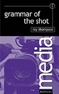 Grammar of the Shot : Media Manual (98 - Old Edition)