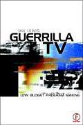 Guerrilla TV: Low Budget Programme Making