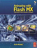 Animating with Flash MX: Professional Creative Animation Techniques with CDROM