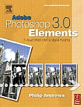 Adobe Photoshop Elements 3.0 A Visual Introduction to Digital Imaging
