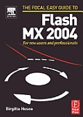 The Focal Easy Guide to Flash MX 2004: For New Users and Professionals