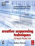 Creative Sequencing Techniques for Music Production 1st Edition A Practical Guide to Logic Digital Performer Cubase & Pro Tools